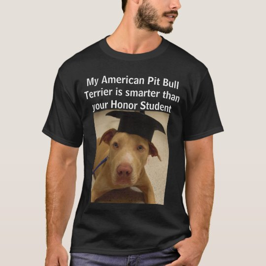 My American Pit Bull Terrier is smarter than T-Shirt
