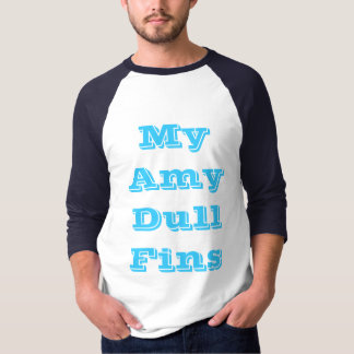 My Amy  Dull Fins T-Shirt