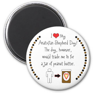My Anatolian Shepherd Dog Loves Peanut Butter 2 Inch Round Magnet