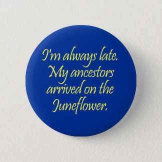 My ancestors came over on the Juneflower Button
