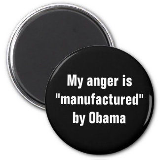 "My anger is ""manufactured"" by Obama 2 Inch Round Magnet"