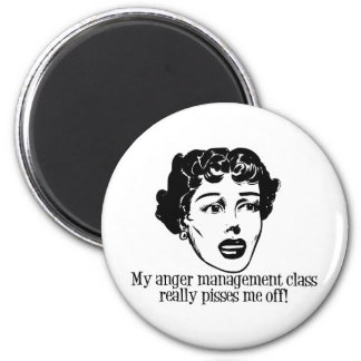 My Anger Management Class Really Pisses Me Off! Magnet