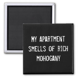 My Apartment smells of rich mohogany 2 Inch Square Magnet