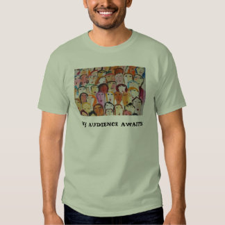 My Audience Awaits T-Shirt