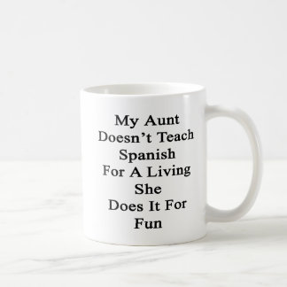My Aunt Doesn't Teach Spanish For A Living She Doe Coffee Mug