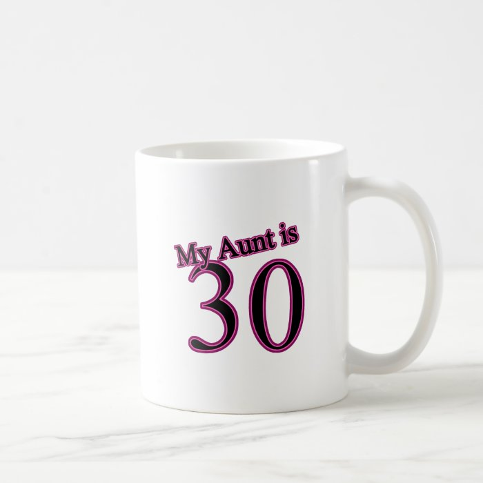 My Aunt is 30 Coffee Mug