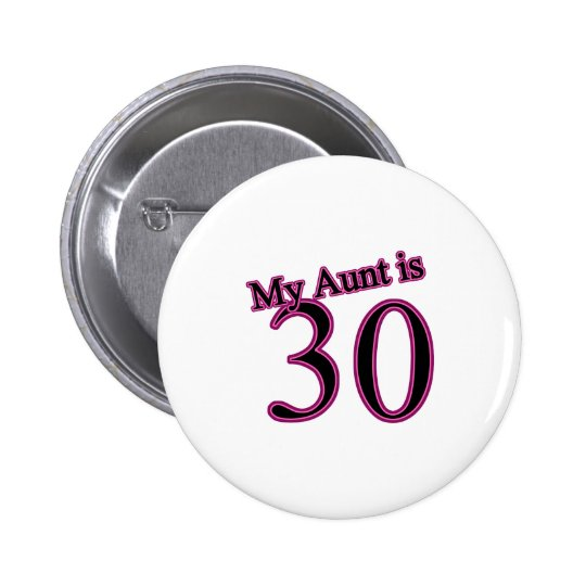 My Aunt is 30 Pinback Button