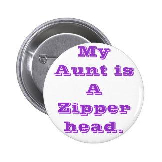 My Aunt is A Zipper head. Button