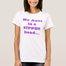 My Aunt is a ZIPPER head... T-Shirt