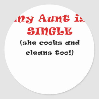 My Aunt is Single She Cooks and Cleans too Classic Round Sticker