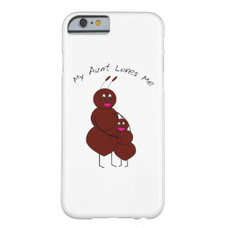 My Aunt Loves Me Ant Barely There iPhone 6 Case