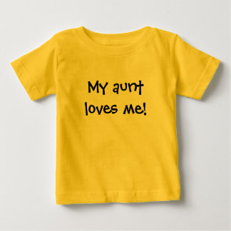My aunt loves me! baby T-Shirt