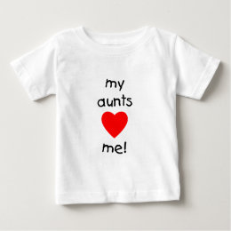 My Aunts Love Me Baby T-Shirt