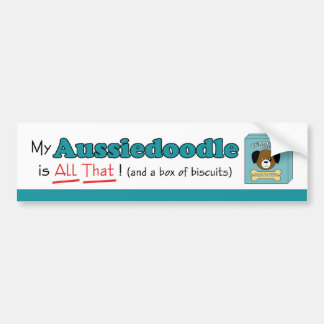 My Aussiedoodle is All That! Car Bumper Sticker