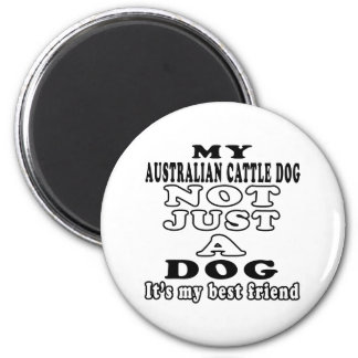 My Australian Cattle Not Just A Dog Fridge Magnet
