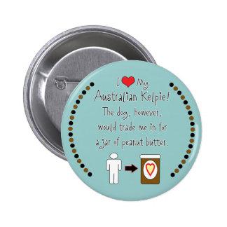 My Australian Kelpie Loves Peanut Butter Pinback Button