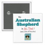 My Australian Shepherd is All That! Pins