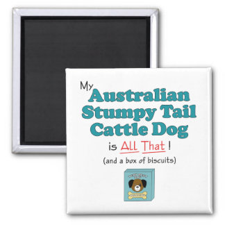 My Australian Stumpy Tail Cattle Dog is All That! 2 Inch Square Magnet
