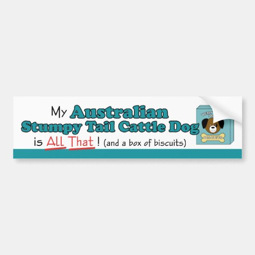 My Australian Stumpy Tail Cattle Dog is All That! Bumper Stickers