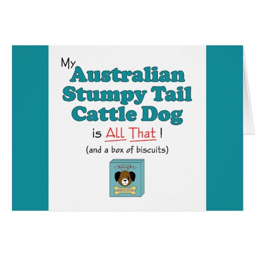 My Australian Stumpy Tail Cattle Dog is All That! Card