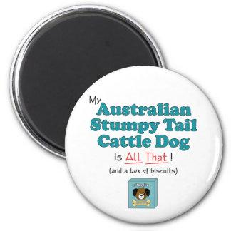 My Australian Stumpy Tail Cattle Dog is All That Fridge Magnet