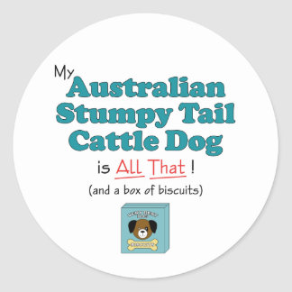 My Australian Stumpy Tail Cattle Dog is All That Round Stickers