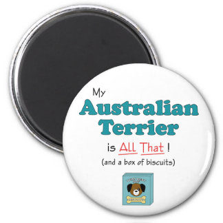 My Australian Terrier is All That! 2 Inch Round Magnet