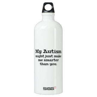 My Autism Might Just Make Me Smarter Than You Aluminum Water Bottle