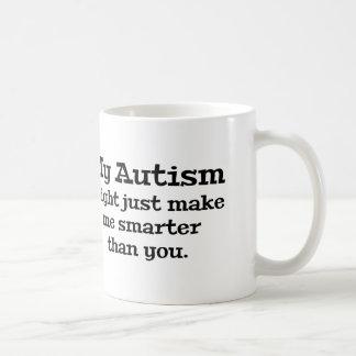 My Autism Might Just Make Me Smarter Than You Coffee Mug