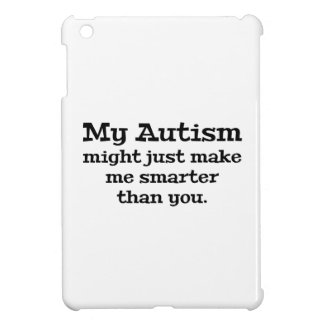 My Autism Might Just Make Me Smarter Than You iPad Mini Cases