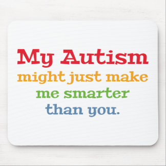 My Autism Might Just Make Me Smarter Than You Mouse Pad