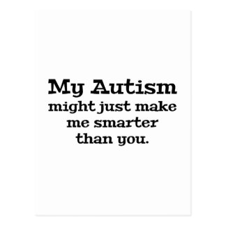My Autism Might Just Make Me Smarter Than You Postcard