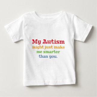 My Autism Might Just Make Me Smarter Than You Tee Shirt