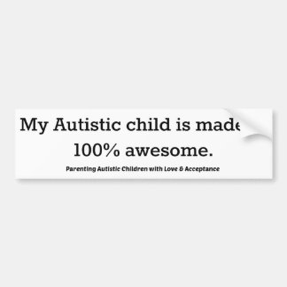 My Autistic child is made of 100 awesome Bumper Sticker