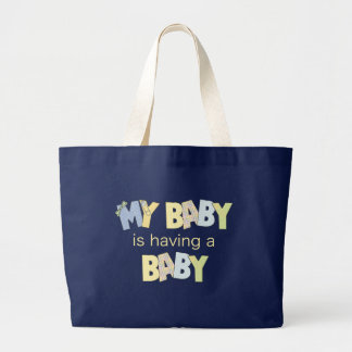 My Baby is Having A Baby Large Tote Bag