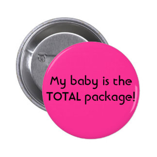 My baby is the TOTAL package! Pinback Button