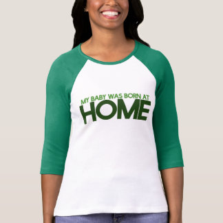 My baby was born at home T-Shirt