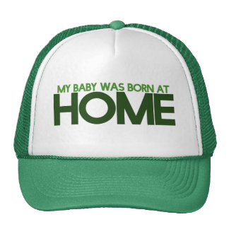 My baby was born at home trucker hat