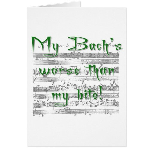 My Bach's worse than my bite! Cards