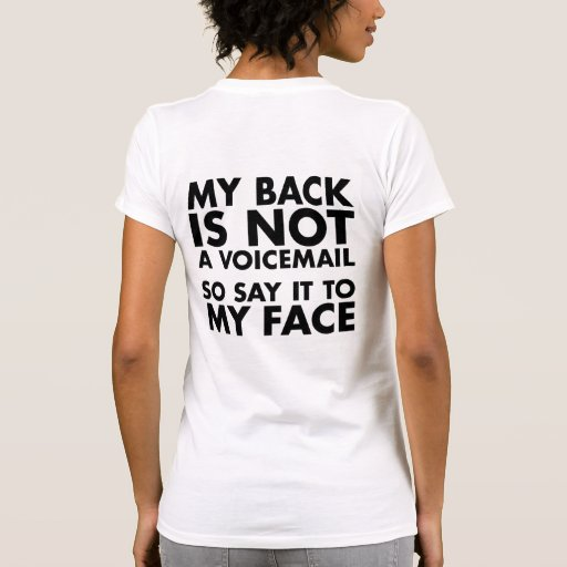 My Back is Not a Voicemail Say it to My Face Tees