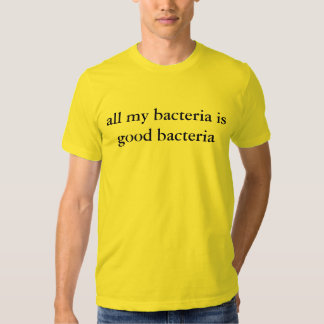 My bacteria is good bacteria shirt