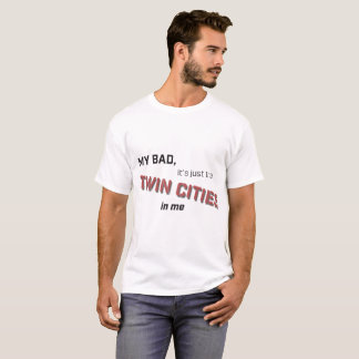My Bad Just the TwinCities T-Shirt