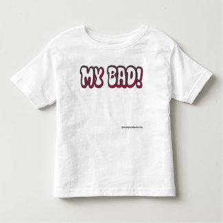 My Bad Toddler T-shirt