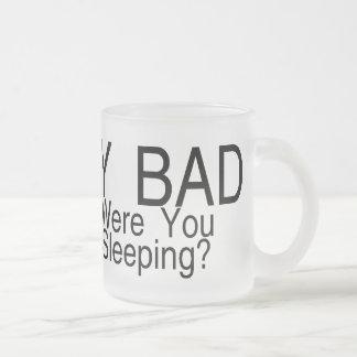 My Bad Were You Sleeping Frosted Glass Coffee Mug