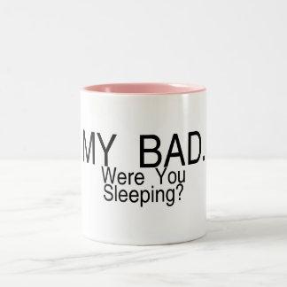 My Bad Were You Sleeping Two-Tone Coffee Mug