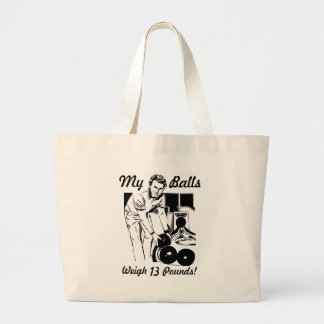 MY BALLS WEIGH 13 POUNDS LARGE TOTE BAG