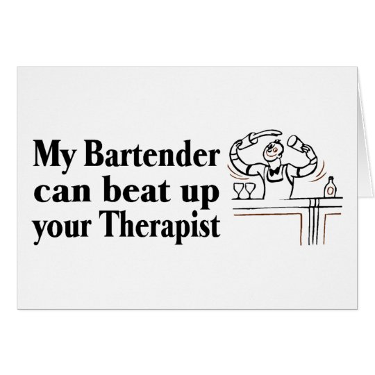 My Bartender Can Beat Up Your Therapist Card