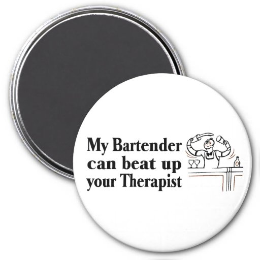 My Bartender Can Beat Up Your Therapist Refrigerator Magnet