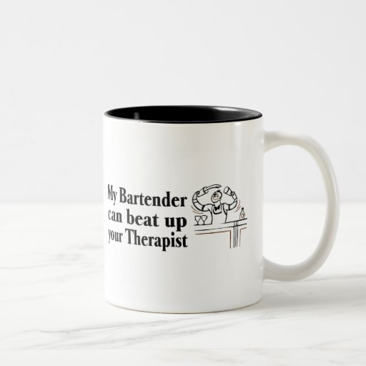 My Bartender Can Beat Up Your Therapist Mug