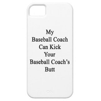 My Baseball Coach Can Kick Your Baseball Coach's B iPhone 5 Cover